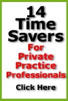 Private Practice Professionals -  14 Ways To Give Yourself More Time& And More Life!